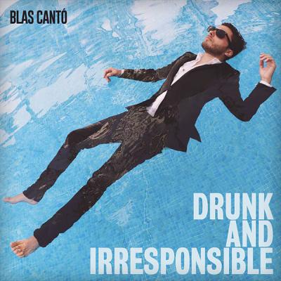 "Blas Cantó – ""Drunk And Irresponsible"""